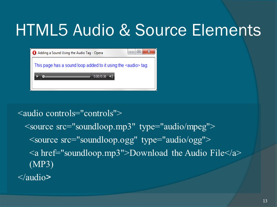 HTML5 Audio & Source Elements Download the Audio File (MP3) 13