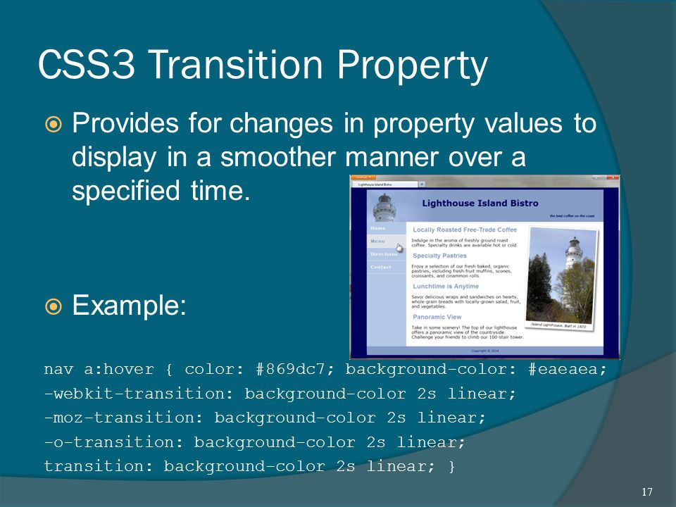 CSS3 Transition Property  Provides for changes in property values to display in a smoother manner over a specified time.