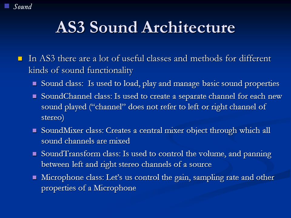 AS3 Sound Architecture In AS3 there are a lot of useful classes and methods for different kinds of sound functionality In AS3 there are a lot of usefu