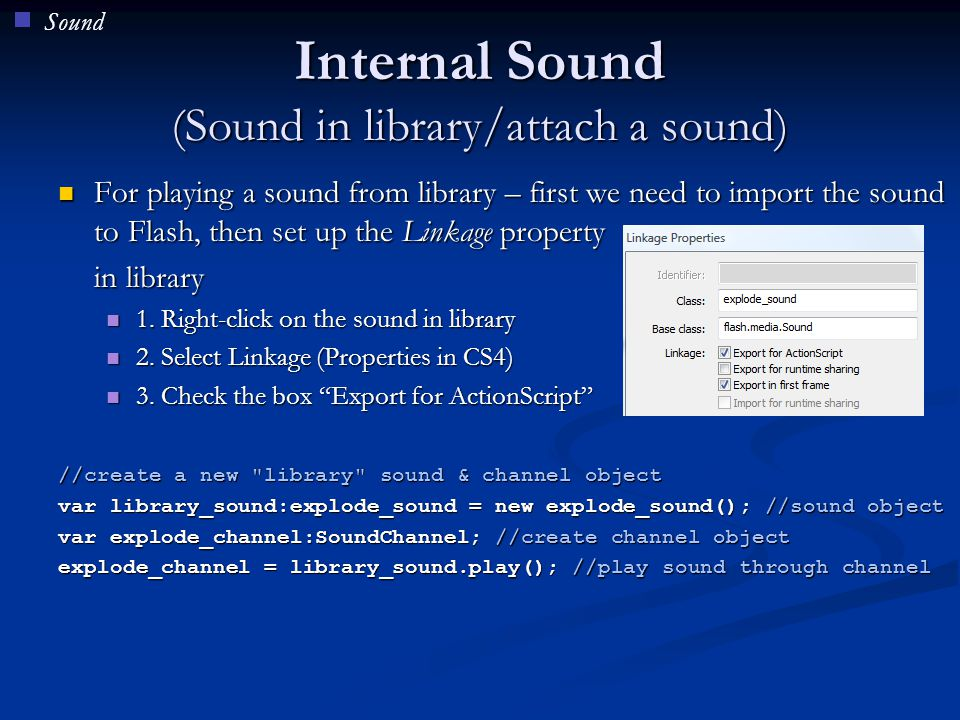 Internal Sound (Sound in library/attach a sound) For playing a sound from library – first we need to import the sound to Flash, then set up the Linkag