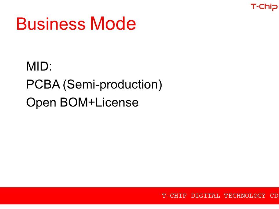 Business Mode MID: PCBA (Semi-production) Open BOM+License T-CHIP DIGITAL TECHNOLOGY CD.,LTD