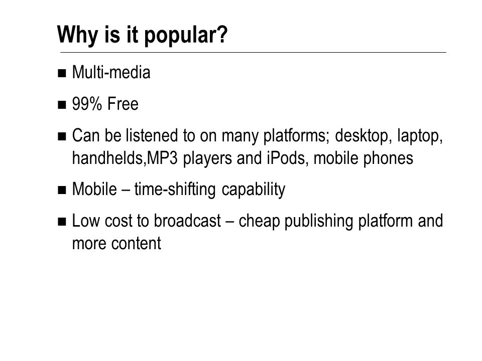 Not limited to audio mp3s  Podcast = audio mp3  Screencast = audio mp3 + data capture ( e.g.