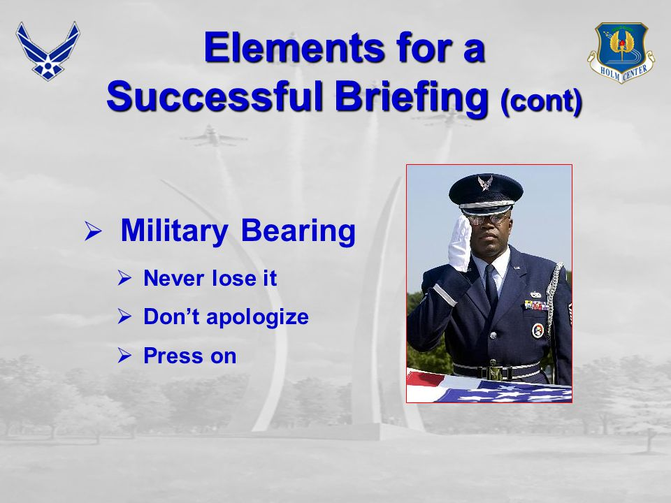 Elements for a Successful Briefing (cont)  Eye Contact  Organization  Transitions  Personal Appearance  Use of Visual Aids