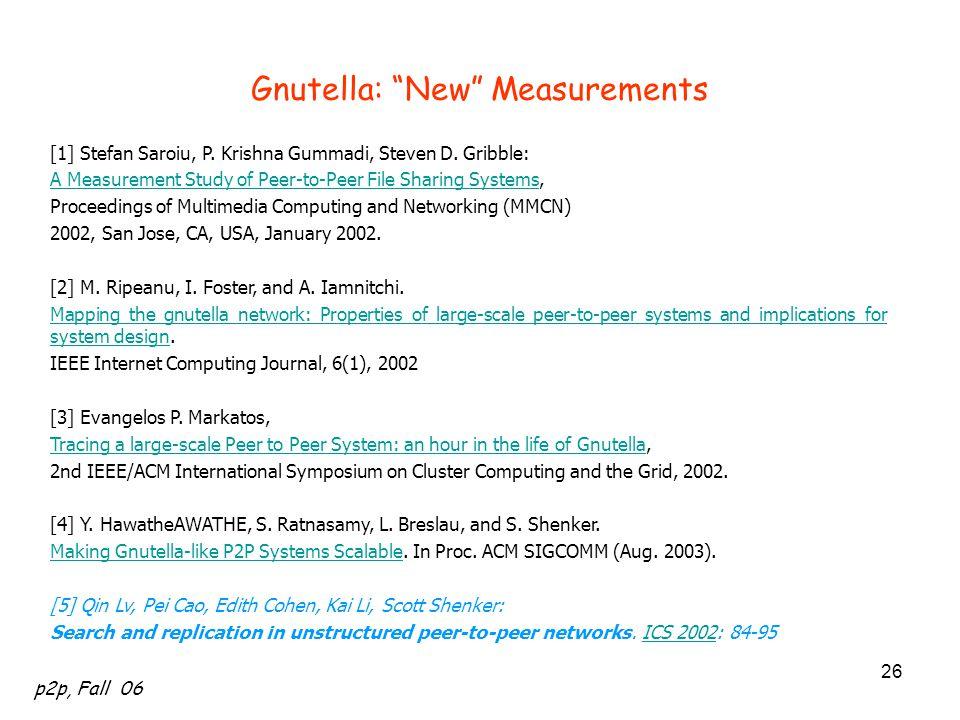 """p2p, Fall 06 26 Gnutella: """"New"""" Measurements [1] Stefan Saroiu, P. Krishna Gummadi, Steven D. Gribble: A Measurement Study of Peer-to-Peer File Sharin"""