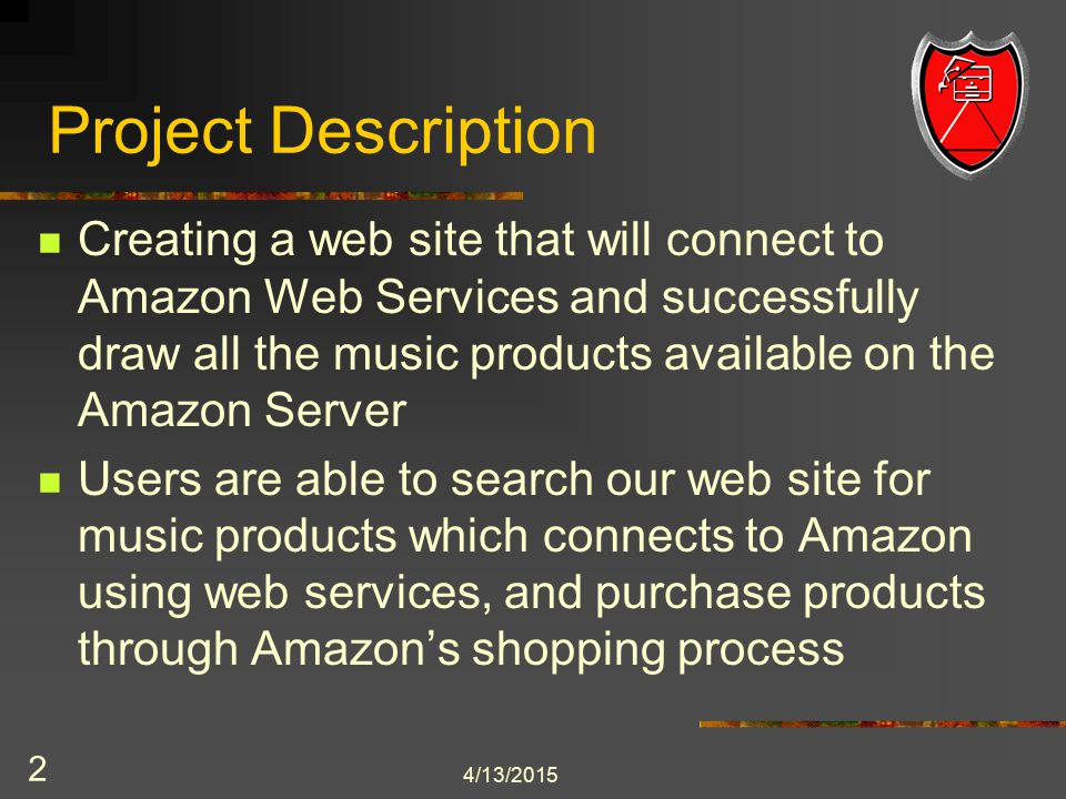 4/13/2015 3 Project Description (2) Users are able to view our Top Ten searches (what people are looking for), which we are tracking in our MySQL database Users are able to sample mp3 music on our web site, using the MP3 widget