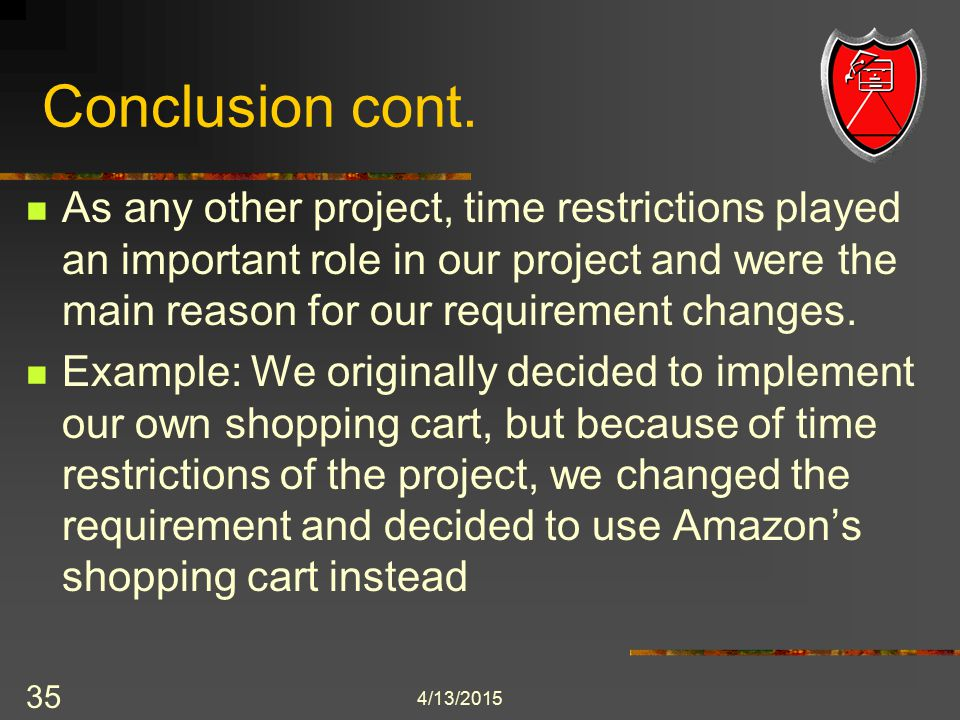 4/13/2015 35 Conclusion cont. As any other project, time restrictions played an important role in our project and were the main reason for our require
