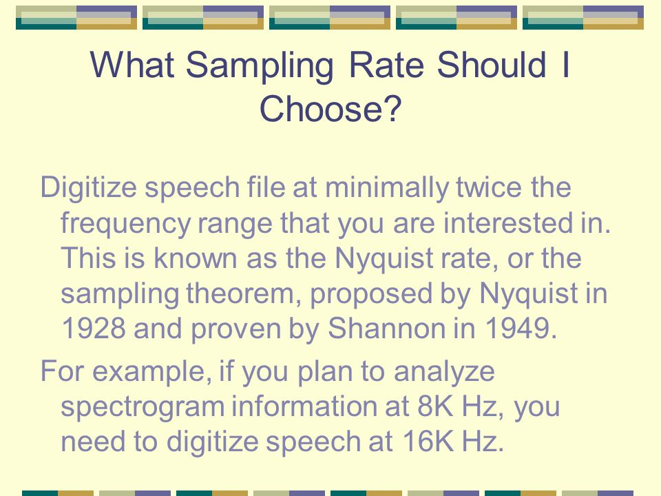 Sampling Rate High sampling rate preserves sound quality. Low sampling rate saves disk space.