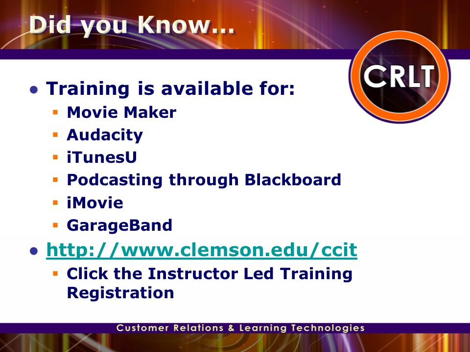● Training is available for:  Movie Maker  Audacity  iTunesU  Podcasting through Blackboard  iMovie  GarageBand ● http://www.clemson.edu/ccit ht