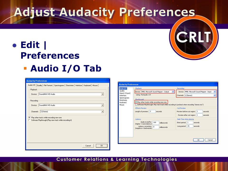 ● Edit | Preferences  Audio I/O Tab