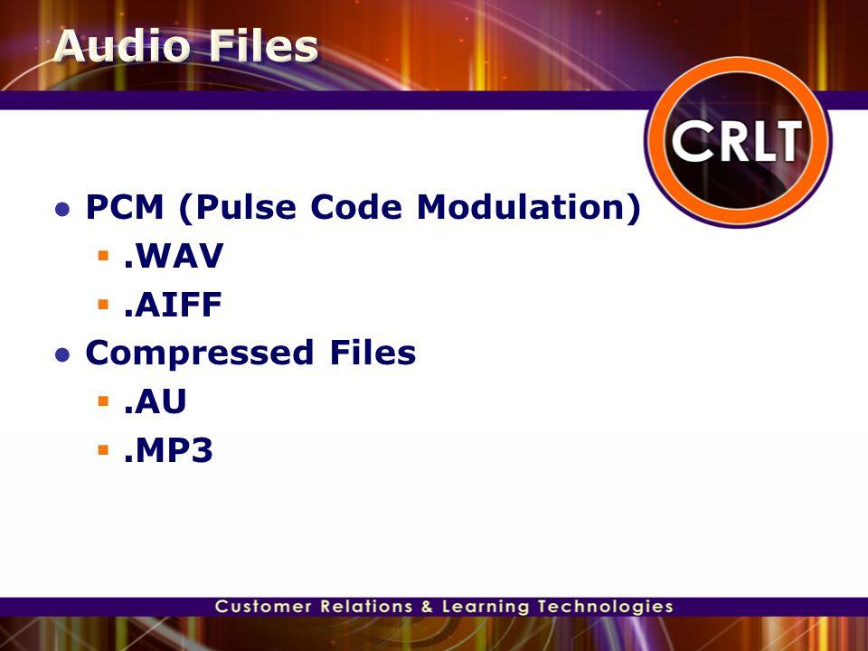 ● PCM (Pulse Code Modulation) .WAV .AIFF ● Compressed Files .AU .MP3