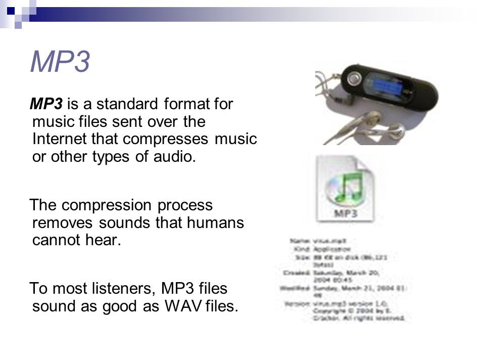 MP3 MP3 is a standard format for music files sent over the Internet that compresses music or other types of audio.