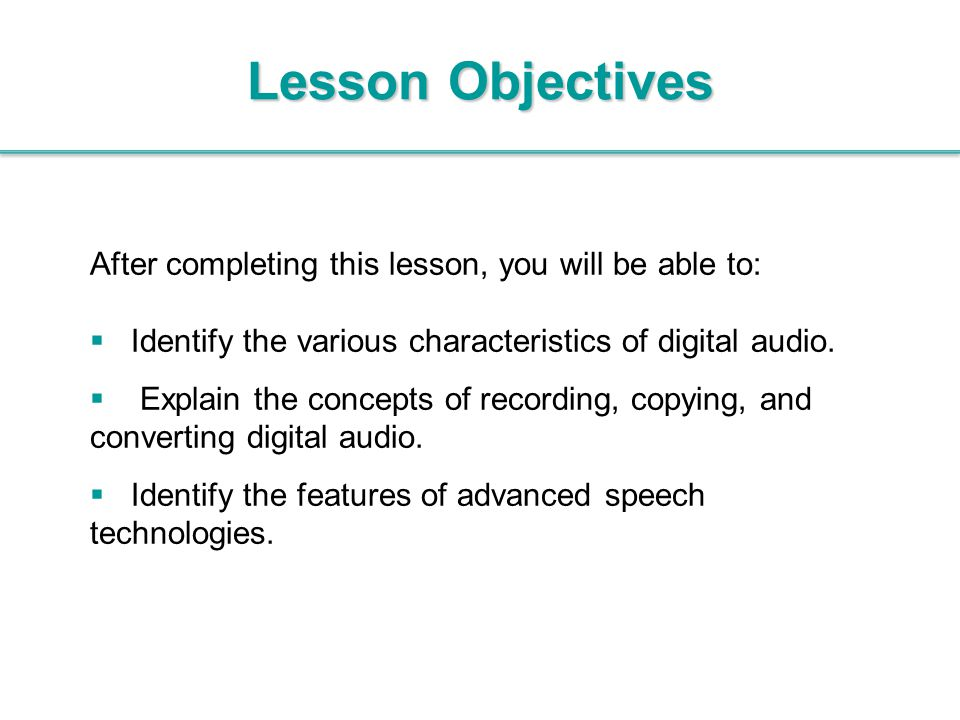Lesson Objectives After completing this lesson, you will be able to:  Identify the various characteristics of digital audio.  Explain the concepts o