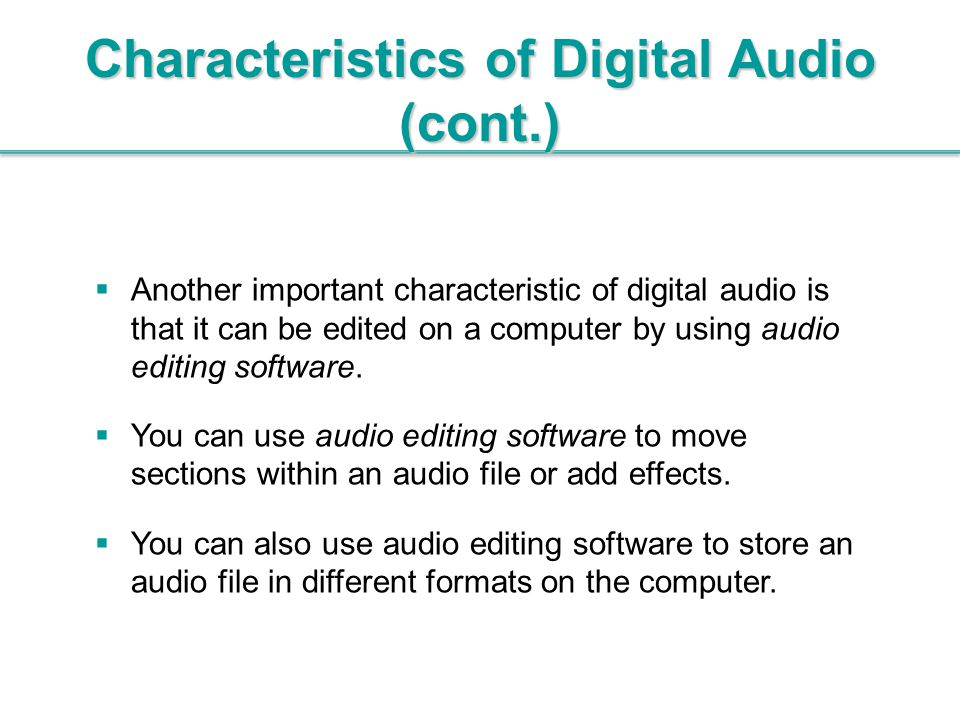  Another important characteristic of digital audio is that it can be edited on a computer by using audio editing software.  You can use audio editin