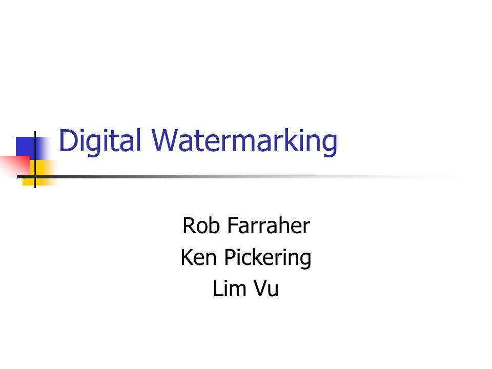Digital Watermarking Rob Farraher Ken Pickering Lim Vu
