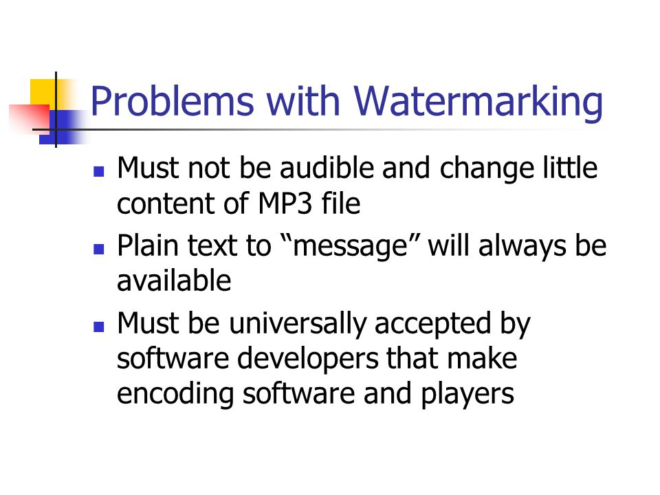"""Problems with Watermarking Must not be audible and change little content of MP3 file Plain text to """"message"""" will always be available Must be universa"""
