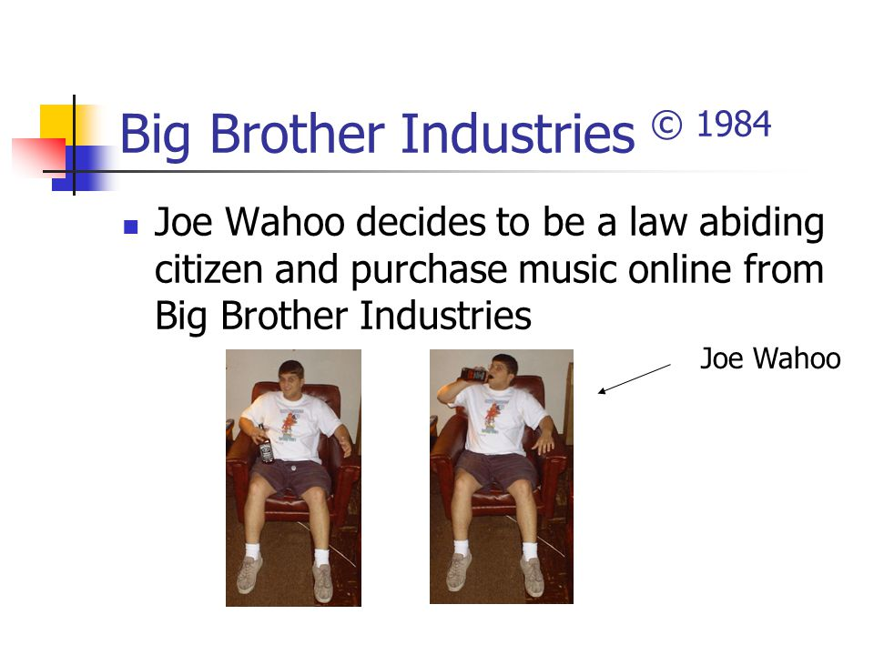 Big Brother Industries © 1984 Joe Wahoo decides to be a law abiding citizen and purchase music online from Big Brother Industries Joe Wahoo