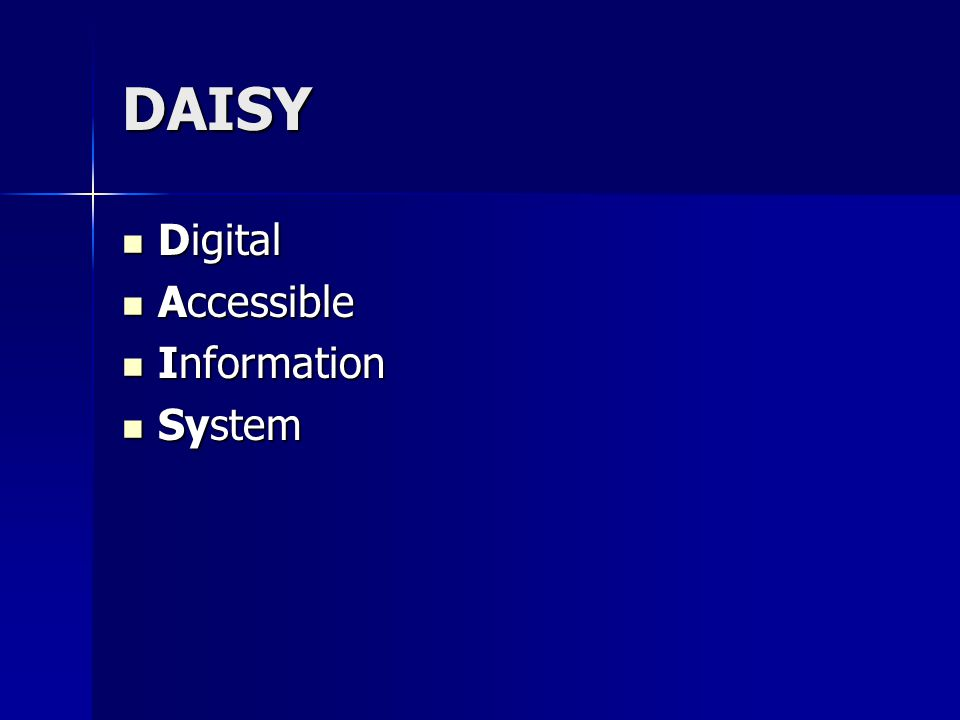 DAISY Digital Digital Accessible Accessible Information Information System System