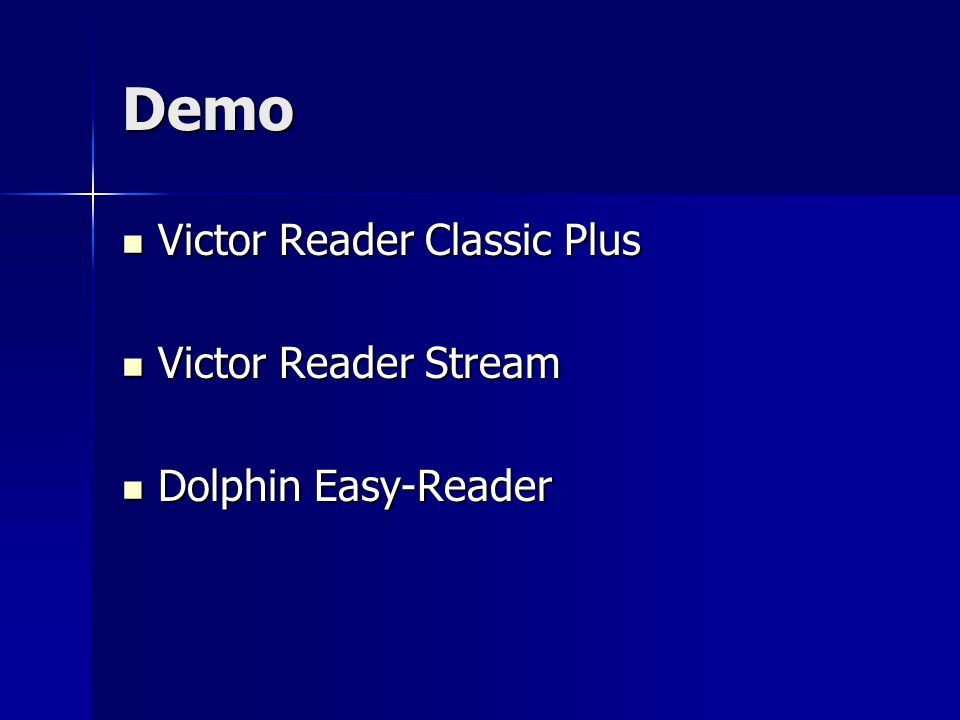 Demo Victor Reader Classic Plus Victor Reader Classic Plus Victor Reader Stream Victor Reader Stream Dolphin Easy-Reader Dolphin Easy-Reader