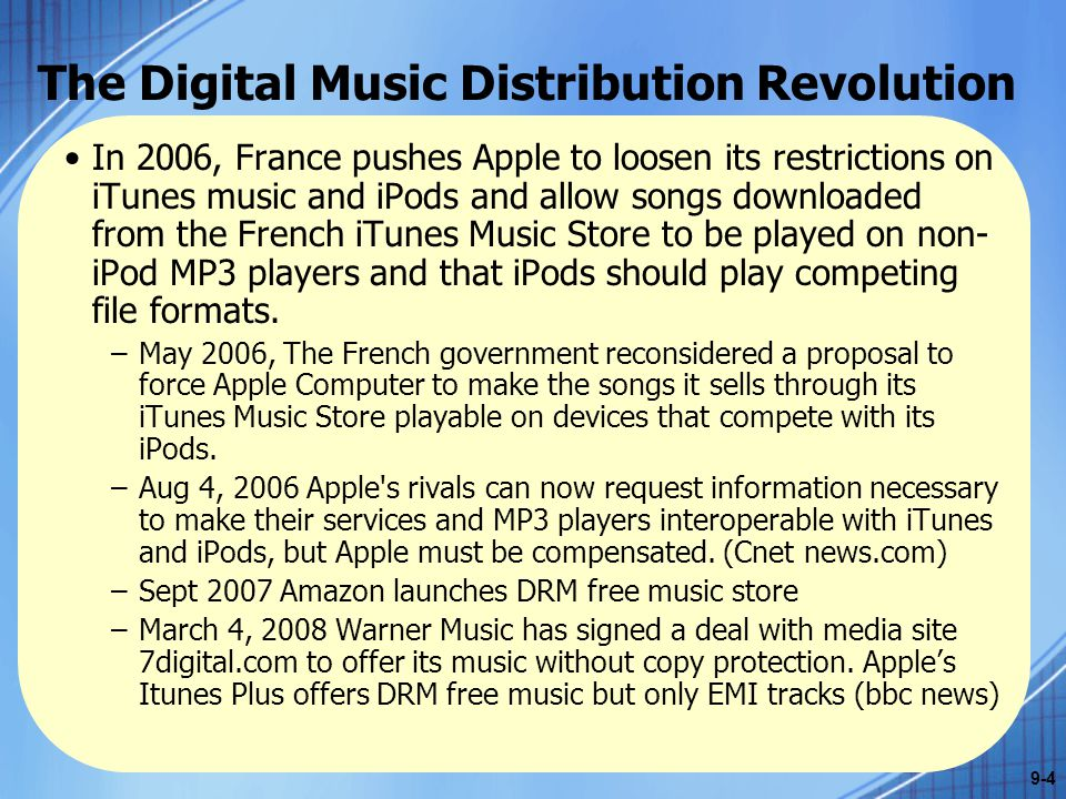 The Digital Music Distribution Revolution Many independent musicians welcomed MP3 and digital distribution tools to promote their music –Previously, music distribution was costly and required capital, typically provided by record labels.