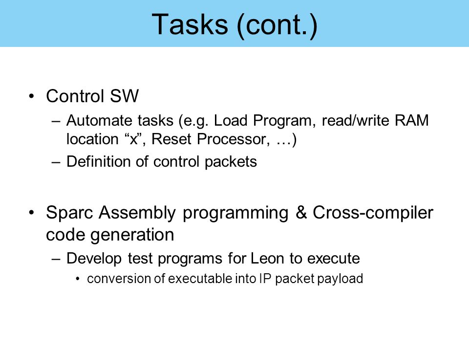 """Tasks (cont.) Control SW –Automate tasks (e.g. Load Program, read/write RAM location """"x"""", Reset Processor, …) –Definition of control packets Sparc Ass"""