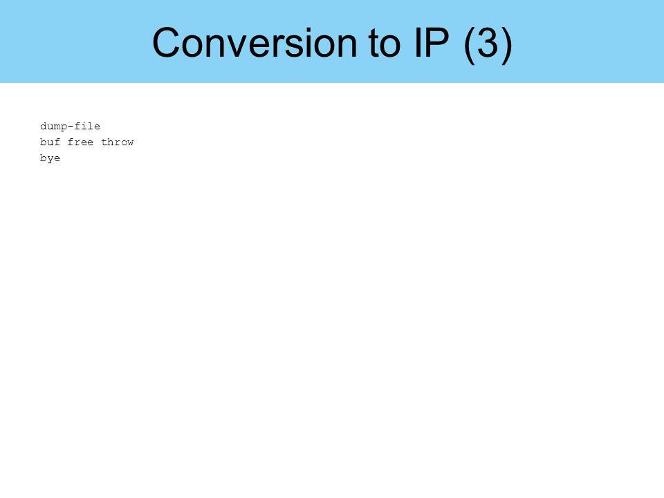 Conversion to IP (3) dump-file buf free throw bye