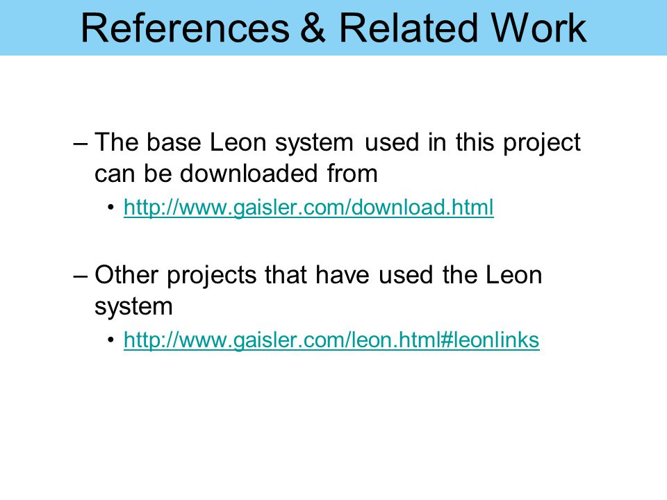 References & Related Work –The base Leon system used in this project can be downloaded from http://www.gaisler.com/download.html –Other projects that