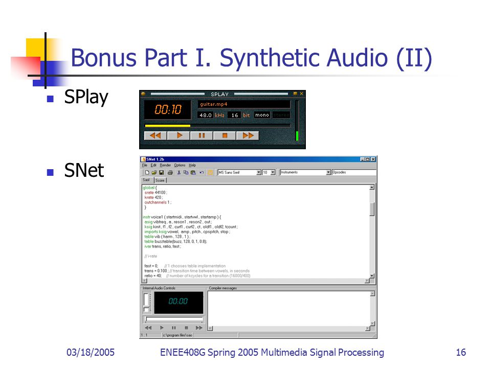 03/18/2005ENEE408G Spring 2005 Multimedia Signal Processing 16 Bonus Part I. Synthetic Audio (II) SPlay SNet