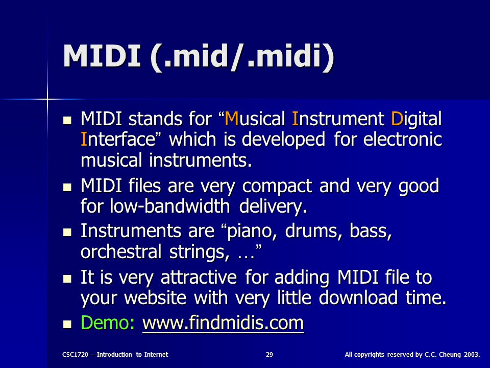 """CSC1720 – Introduction to InternetAll copyrights reserved by C.C. Cheung 2003.29 MIDI (.mid/.midi) MIDI stands for """" Musical Instrument Digital Interf"""