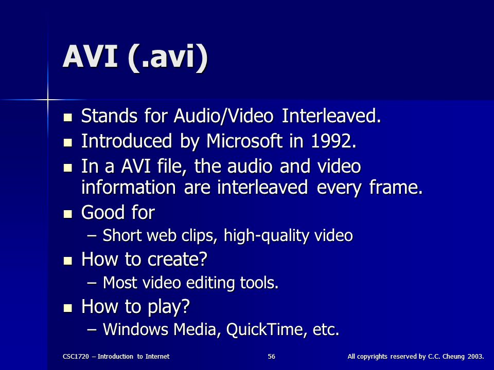 CSC1720 – Introduction to InternetAll copyrights reserved by C.C. Cheung 2003.56 AVI (.avi) Stands for Audio/Video Interleaved. Stands for Audio/Video