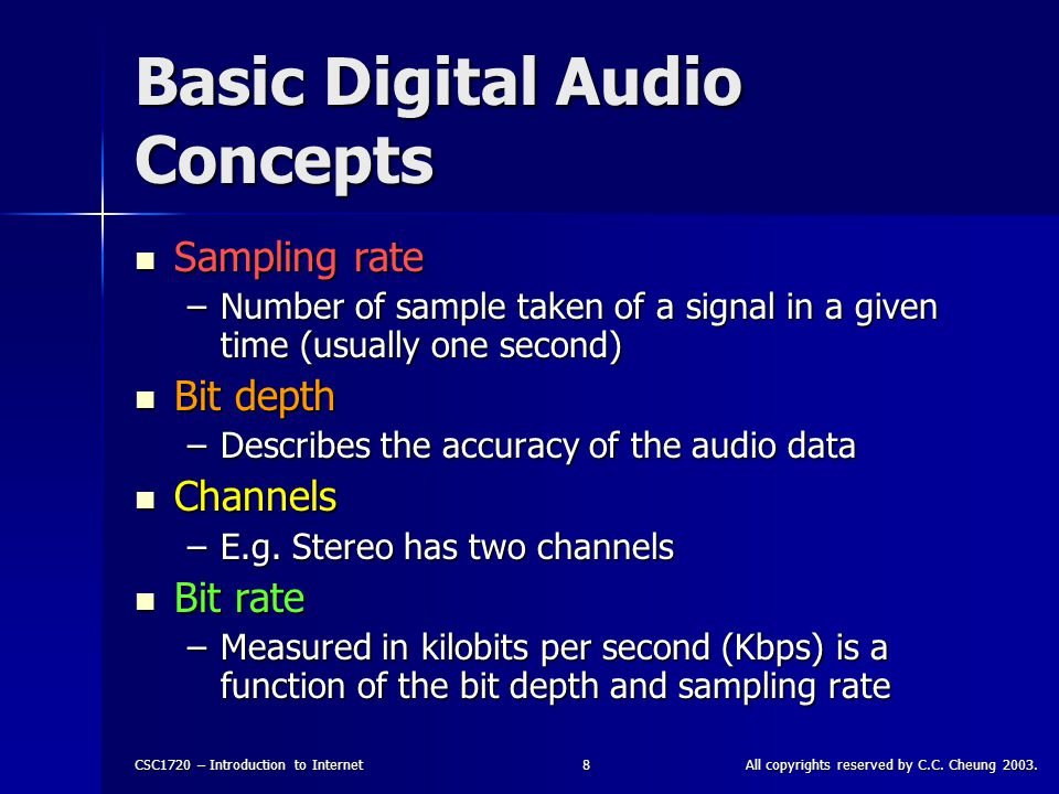 CSC1720 – Introduction to InternetAll copyrights reserved by C.C. Cheung 2003.8 Basic Digital Audio Concepts Sampling rate Sampling rate –Number of sa