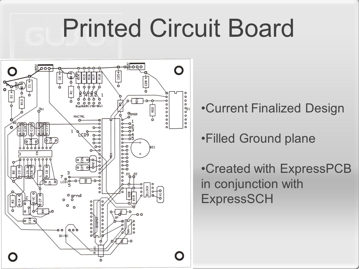 Printed Circuit Board Current Finalized Design Filled Ground plane Created with ExpressPCB in conjunction with ExpressSCH