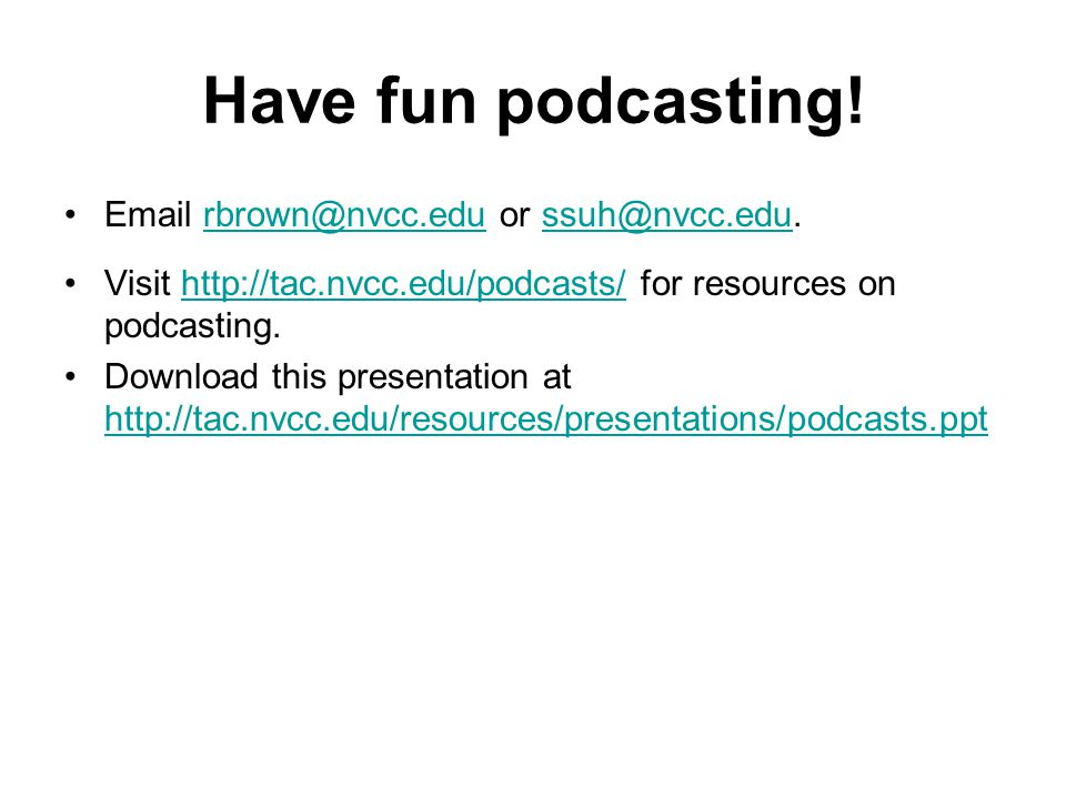 Have fun podcasting.
