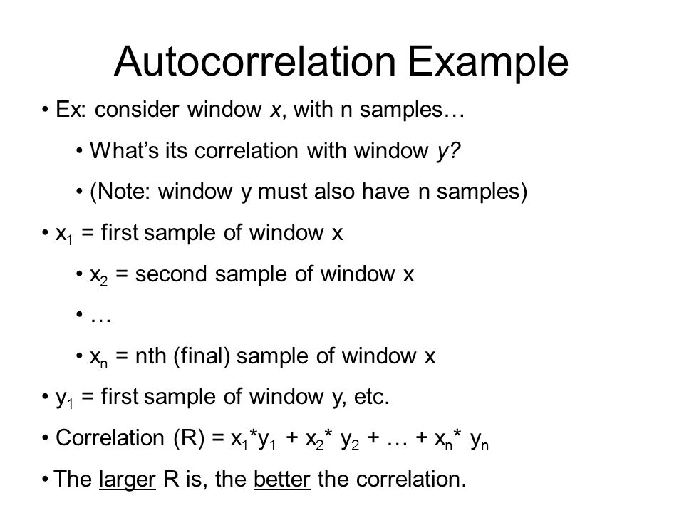 Autocorrelation The measure of correlation = Sum of the point-by-point products of the two chunks. The technical name for this is autocorrelation… bec