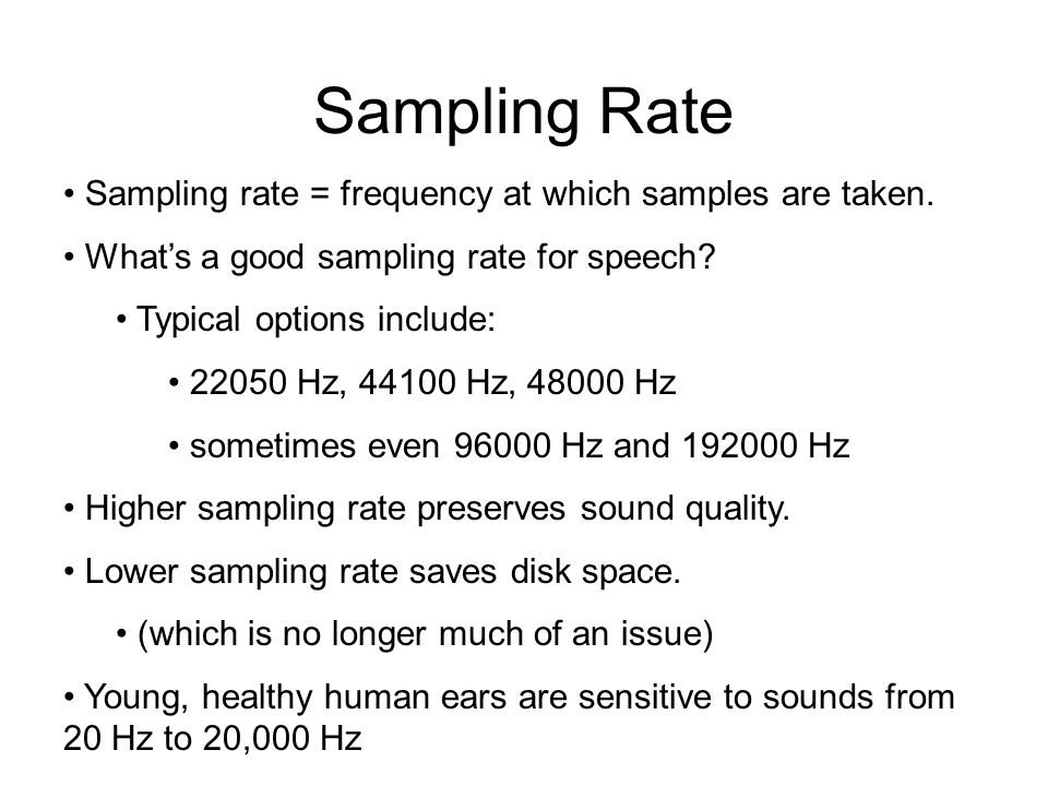 Sampling Rate Sampling rate = frequency at which samples are taken.