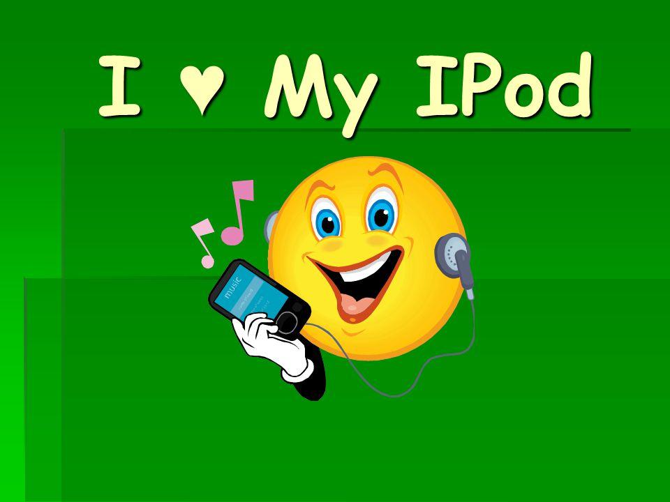 I ♥ My IPod