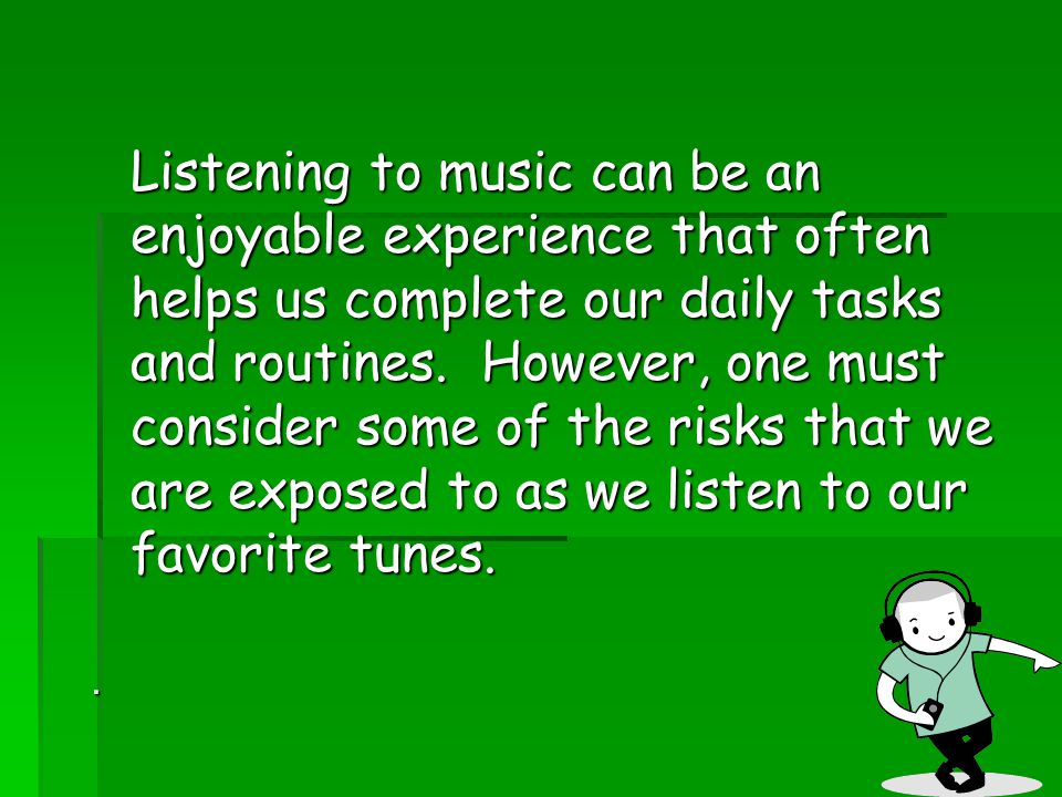 Listening to music can be an enjoyable experience that often helps us complete our daily tasks and routines. However, one must consider some of the ri