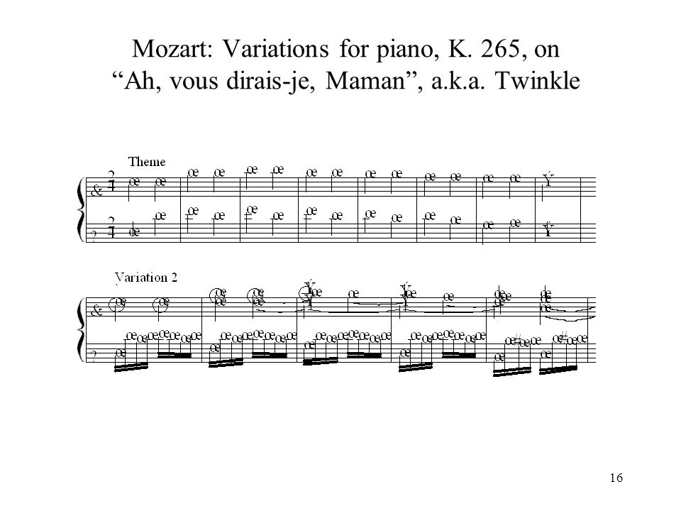 16 Mozart: Variations for piano, K. 265, on Ah, vous dirais-je, Maman , a.k.a. Twinkle