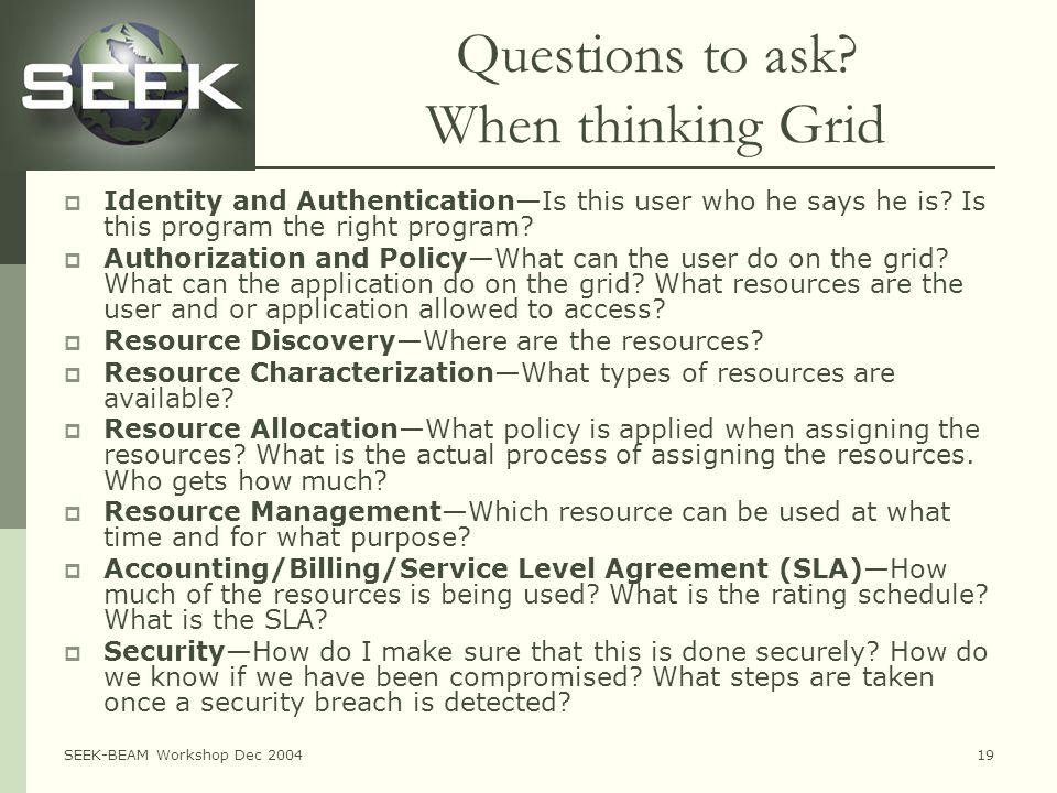 SEEK-BEAM Workshop Dec 200419 Questions to ask.