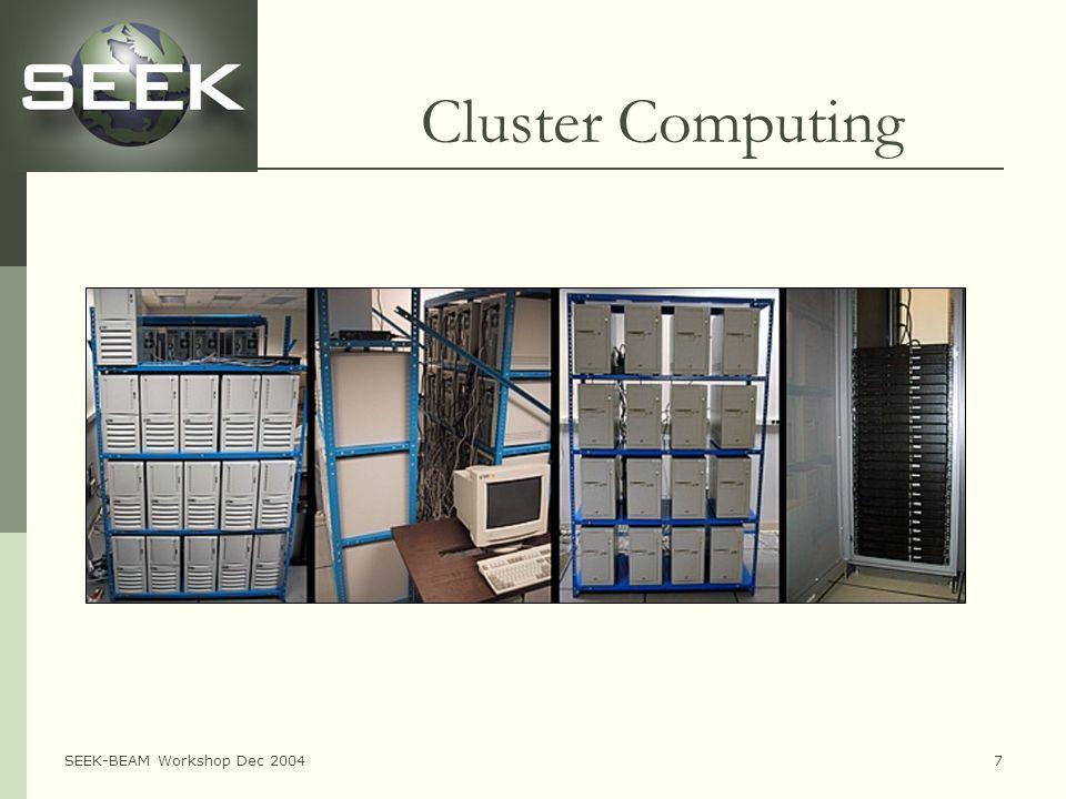 SEEK-BEAM Workshop Dec 20047 Cluster Computing