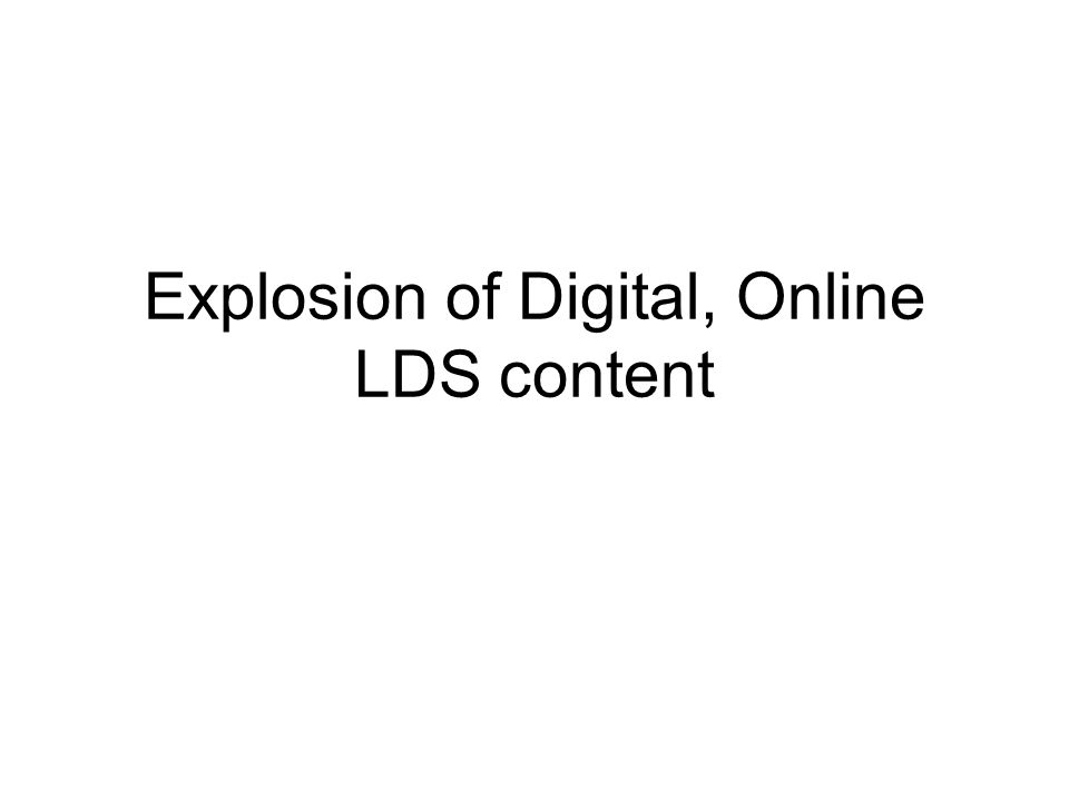Explosion of Digital, Online LDS content