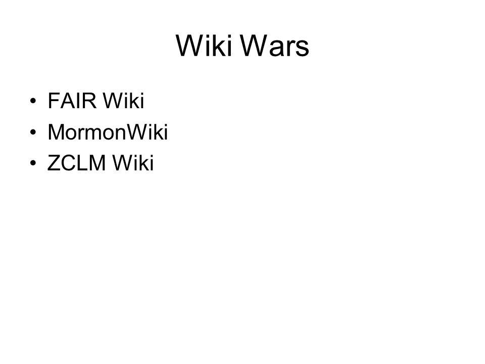 Wiki Wars FAIR Wiki MormonWiki ZCLM Wiki
