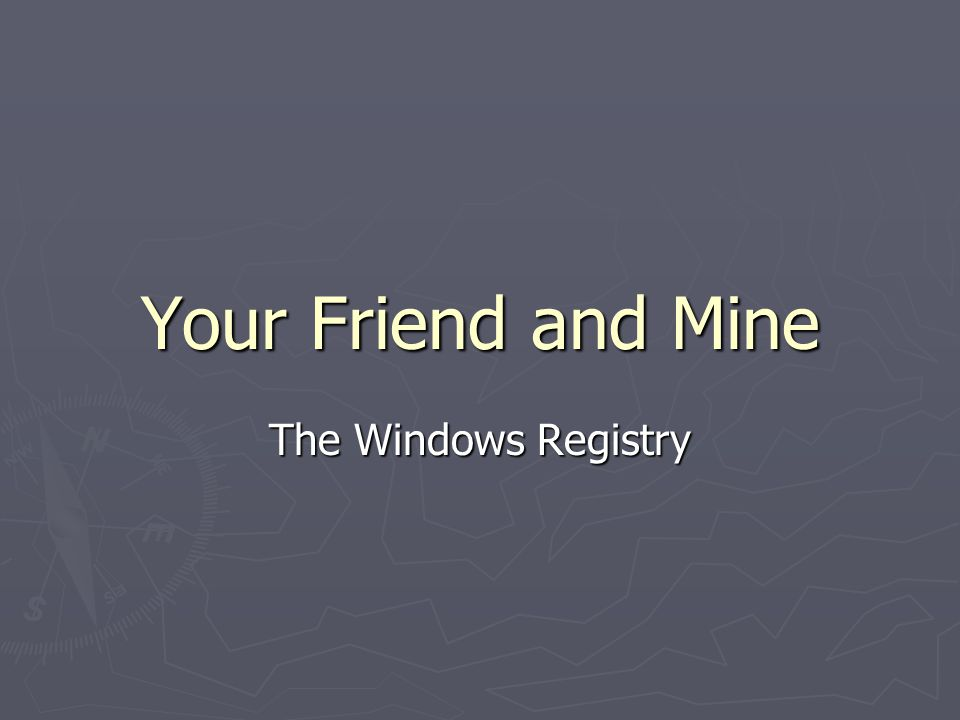 Your Friend and Mine The Windows Registry
