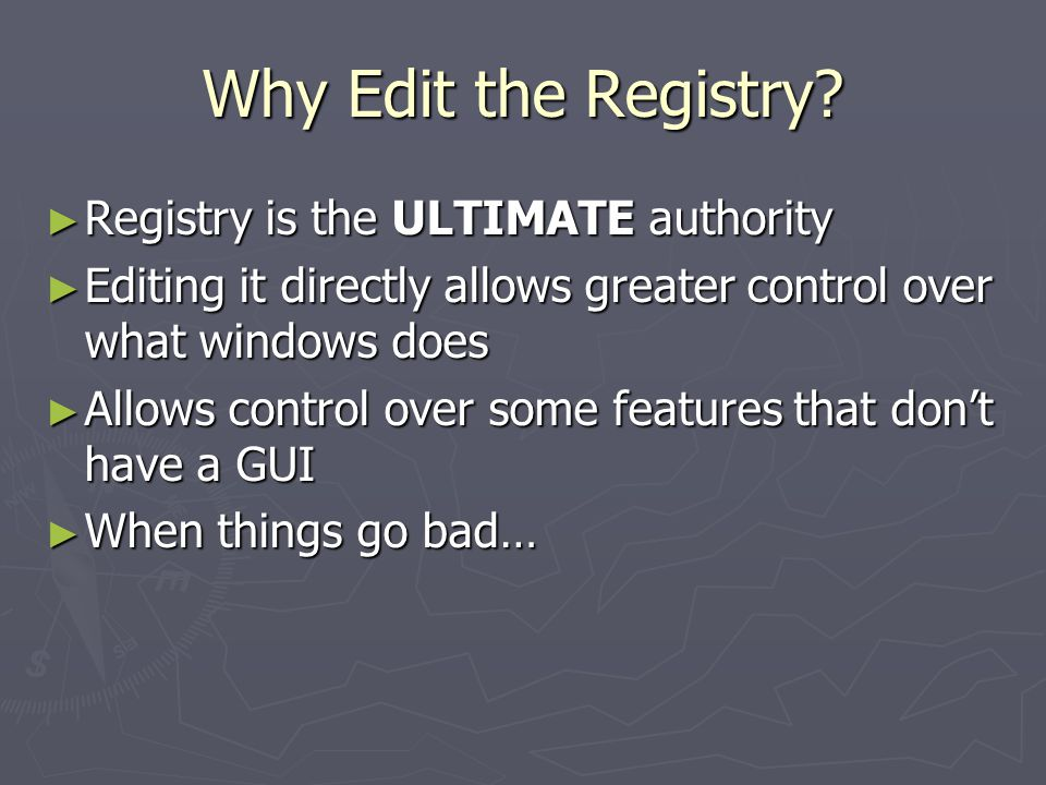 Why Edit the Registry.