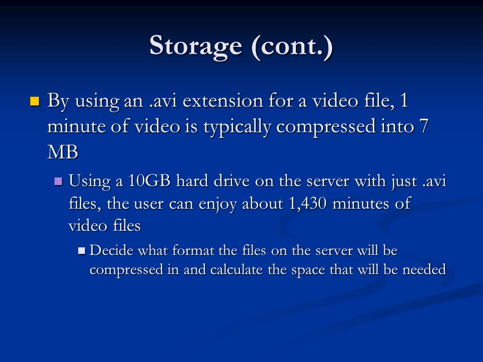 Storage (cont.) By using an.avi extension for a video file, 1 minute of video is typically compressed into 7 MB By using an.avi extension for a video