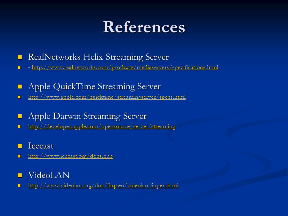 References RealNetworks Helix Streaming Server RealNetworks Helix Streaming Server - http://www.realnetworks.com/products/mediaservers/specifications.