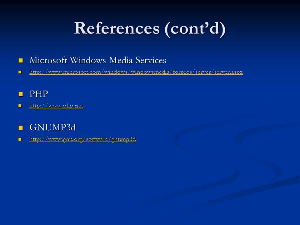 References (cont'd) Microsoft Windows Media Services Microsoft Windows Media Services http://www.microsoft.com/windows/windowsmedia/forpros/server/ser