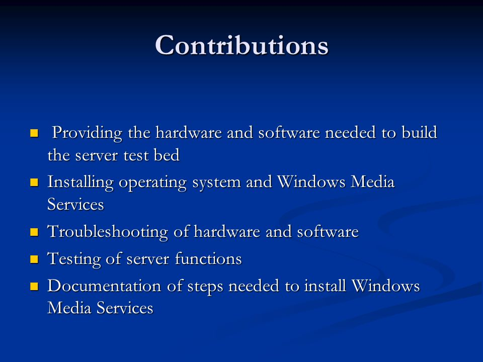 Contributions Providing the hardware and software needed to build the server test bed Providing the hardware and software needed to build the server t