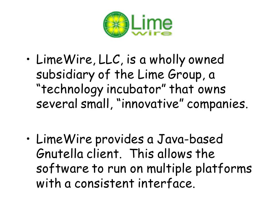 LimeWire, LLC, is a wholly owned subsidiary of the Lime Group, a technology incubator that owns several small, innovative companies.