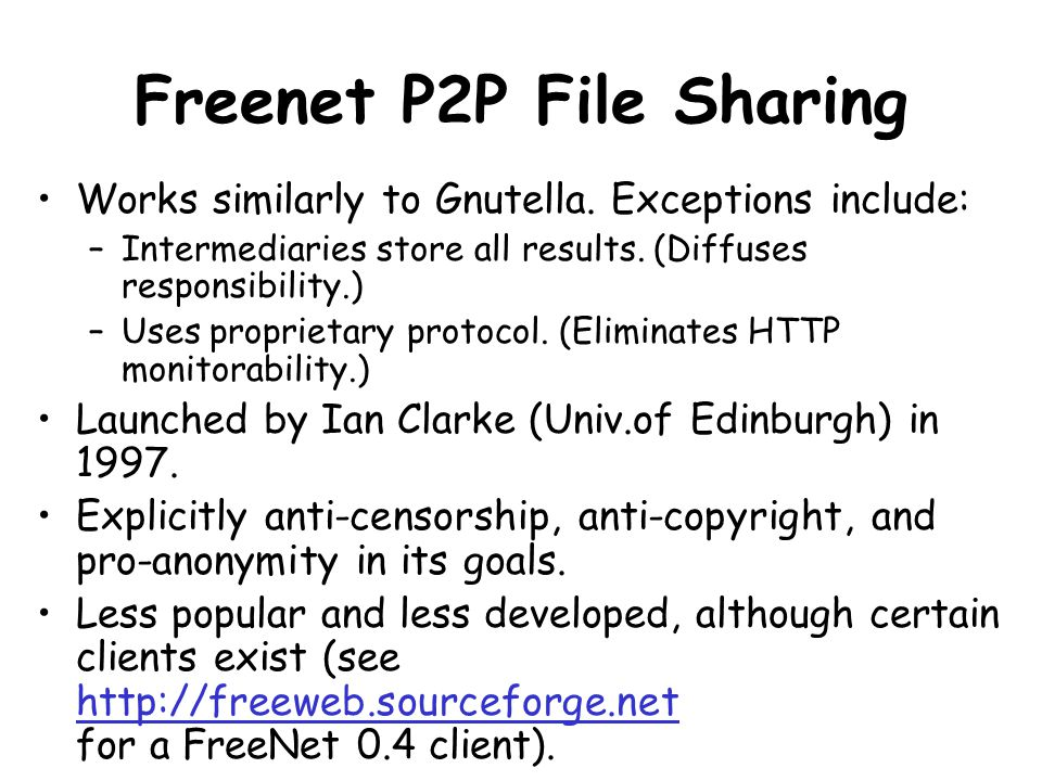 Freenet P2P File Sharing Works similarly to Gnutella.