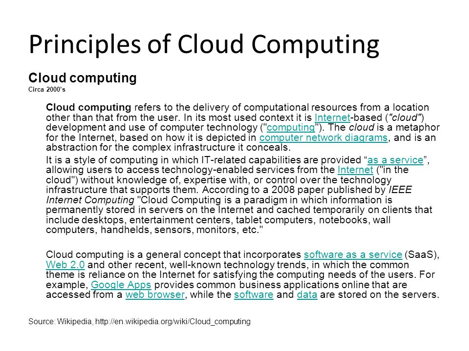 Principles of Cloud Computing Cloud computing Circa 2000's Cloud computing refers to the delivery of computational resources from a location other than that from the user.